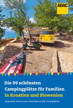 Die 99 schönsten Campingplätze für Familien in Kroatien und Slowenien von Stadler,  Eva