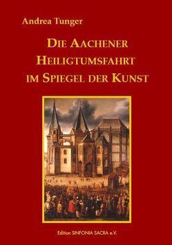 Die Aachener Heiligtumsfahrt im Spiegel der Kunst von Tunger,  Andrea