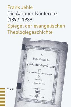 Die Aarauer Konferenz (1897–1939) von Jehle,  Frank