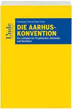 Die Aarhus-Konvention von Bayer,  Kathrin, Dworak,  Tatjana, Eisenberger,  Georg