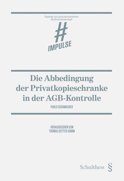Die Abbedingung der Privatkopieschranke in der AGB-Kontrolle von Schumacher,  Pablo, Sutter-Somm,  Thomas