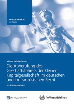 Die Abberufung des Geschäftsführers der kleinen Kapitalgesellschaft im deutschen und im französischen Recht von Herberg,  Johanna Frederike