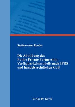 Die Abbildung des Public Private Partnership-Verfügbarkeitsmodells nach IFRS und handelsrechtlichen GoB von Reuber,  Steffen-Arne