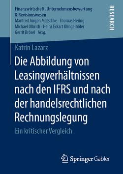 Die Abbildung von Leasingverhältnissen nach den IFRS und nach der handelsrechtlichen Rechnungslegung von Lazarz,  Katrin