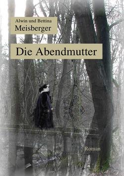 Die Abendmutter von Meisberger,  Alwin, Meisberger,  Bettina