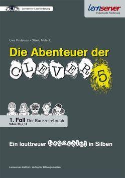 Die Abenteuer der Clever 5 – Ein lauttreuer Lesekrimi in Silben von Findeisen,  Uwe, Koers,  Holger, Melenk,  Gisela, Schönweiss,  Petra