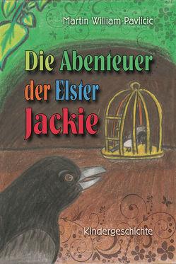 Die Abenteuer der Elster Jackie von Pavlicic,  Martin William