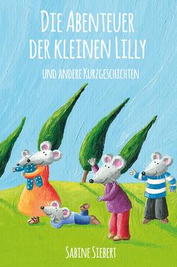 Die Abenteuer der kleinen Lilly und andere Kurzgeschichten von Siebert,  Sabine