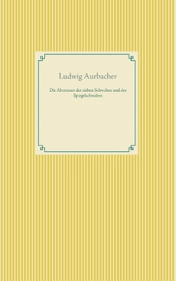 Die Abenteuer der sieben Schwaben und des Spiegelschwaben von Aurbacher,  Ludwig, Weber,  Frank