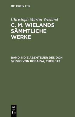Christoph Martin Wieland: C. M. Wielands Sämmtliche Werke / Die Abenteuer des Don Sylvio von Rosalva, Theil 1+2 von Wieland,  Christoph Martin