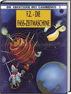 Die Abenteuer des Gambrinus / F.Z. – Die Fass-Zeitmaschine von Hinkel,  Klaus, Jacot,  Christian, Lorang,  Claude, Sacré,  Jaques
