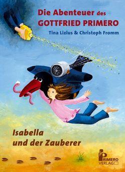 Die Abenteuer des Gottfried Primero von Fromm,  Christoph, Lizius,  Tina