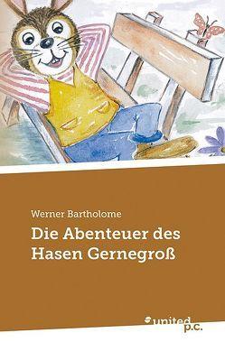 Die Abenteuer des Hasen Gernegroß von Bartholome,  Werner