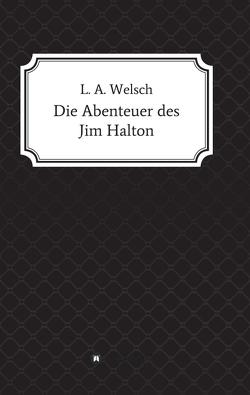 Die Abenteuer des Jim Halton von Welsch,  Lukas