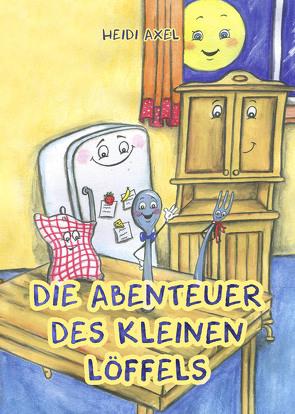 Die Abenteuer des kleinen Löffels von Axel,  Heidi