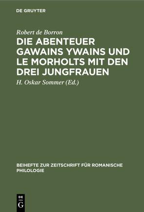Die Abenteuer Gawains Ywains und Le Morholts mit den drei Jungfrauen von Borron,  Robert de, Sommer,  H. Oskar