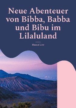 Die Abenteuer von Bibba, Babba und Bibu im Lilaluland von Löw,  Manuel