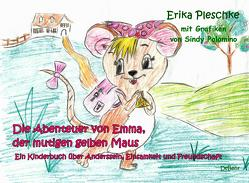 Die Abenteuer von Emma, der mutigen gelben Maus – Ein Kinderbuch über Anderssein, Einsamkeit und Freundschaft von Pleschke,  Erika