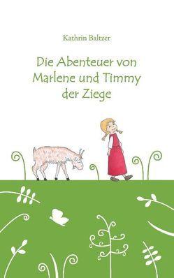 Die Abenteuer von Marlene und Timmy der Ziege von Baltzer,  Kathrin