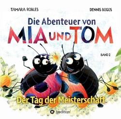 Die Abenteuer von Mia und Tom von Bügüs,  Dennis, Robles,  Tamara