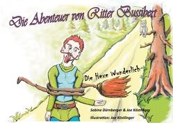 Die Abenteuer von Ritter Bussibert von Dürnberger,  Sabine, Köstlinger,  Joe