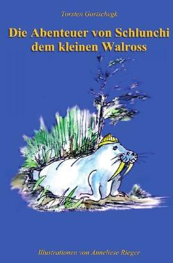 Die Abenteuer von Schlunchi, dem kleinen Walroß von Gostschegk,  Torsten, Rieger,  Anneliese