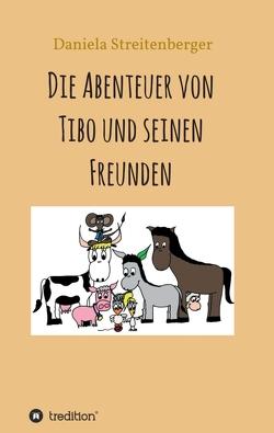 Die Abenteuer von Tibo und seinen Freunden von Streitenberger,  Daniela