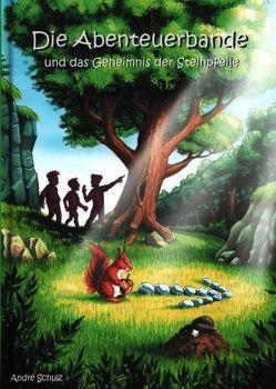 Die Abenteuerbande und das Geheimnis der Steinpfeile von Schulz,  André
