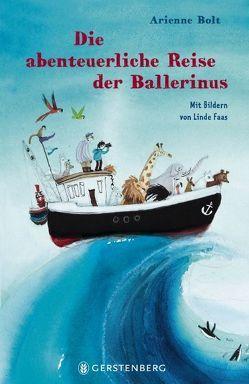 Die abenteuerliche Reise der Ballerinus von Bolt,  Arienne, Faas,  Linde