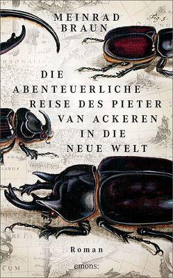 Die abenteuerliche Reise des Pieter van Ackeren in die neue Welt von Braun,  Meinrad
