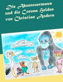 Die Abenteuermaus und die CORONA Helden von Anders,  Christian, Straube,  Elke