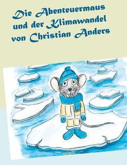 Die Abenteuermaus und der Klimawandel von Anders,  Christian, Straube,  Elke