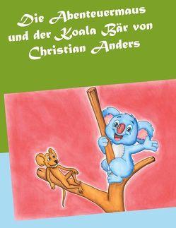 Die Abenteuermaus und der Koala Bär von Anders,  Christian, Straube,  Elke