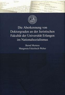 Die Aberkennung von Doktorgraden an der Juristischen Fakultät der Universität Erlangen im Nationalsozialismus von Feketitsch-Weber,  Margareta, Mertens,  Bernd