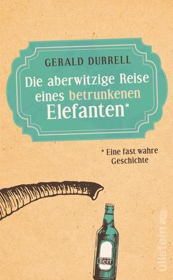 Die aberwitzige Reise eines betrunkenen Elefanten von Durrell,  Gerald, Schilasky,  Sabine