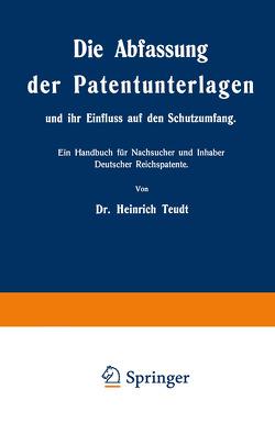 Die Abfassung der Patentunterlagen und ihr Einfluss auf den Schutzumfang von Teudt,  Heinrich