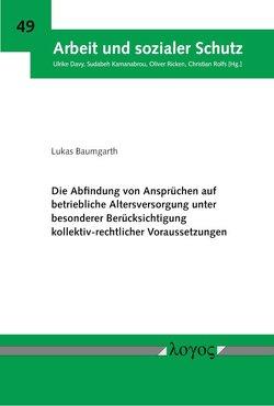 Die Abfindung von Ansprüchen auf betriebliche Altersversorgung unter besonderer Berücksichtigung kollektiv-rechtlicher Voraussetzungen von Baumgarth,  Lukas