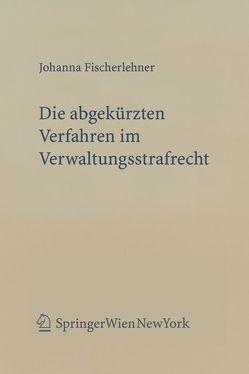 Die abgekürzten Verfahren im Verwaltungsstrafrecht von Fischerlehner,  Johanna