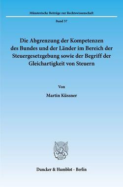 Die Abgrenzung der Kompetenzen des Bundes und der Länder im Bereich der Steuergesetzgebung sowie der Begriff der Gleichartigkeit von Steuern. von Küssner,  Martin