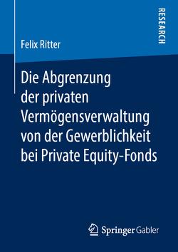 Die Abgrenzung der privaten Vermögensverwaltung von der Gewerblichkeit bei Private Equity-Fonds von Ritter,  Felix