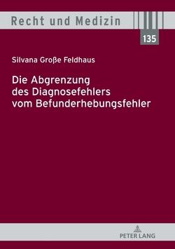 Die Abgrenzung des Diagnosefehlers vom Befunderhebungsfehler von Große Feldhaus,  Silvana