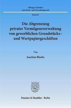 Die Abgrenzung privater Vermögensverwaltung von gewerblichen Grundstücks- und Wertpapiergeschäften. von Bloehs,  Joachim