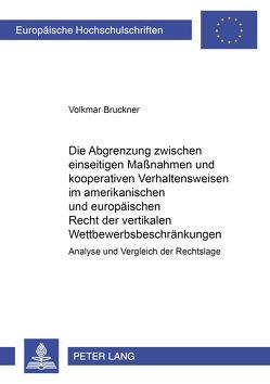 Die Abgrenzung zwischen einseitigen Maßnahmen und kooperativen Verhaltensweisen im amerikanischen und europäischen Recht der vertikalen Wettbewerbsbeschränkungen von Brückner,  Volkmar