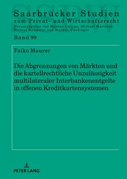 Die Abgrenzungen von Märkten und die kartellrechtliche Unzulässigkeit multilateraler Interbankenentgelte in offenen Kreditkartensystemen von Maurer,  Falko