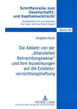 Die Abkehr von der «bilanziellen Betrachtungsweise» und ihre Auswirkungen auf die Existenzvernichtungshaftung von Koch,  Angela