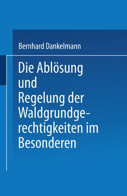 Die Ablösung und Regelung der Waldgrundgerechtigkeiten von Danrkelmann,  Dr. jur. Bernhard