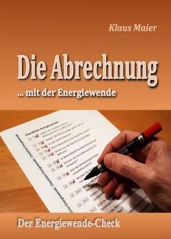 Die Abrechnung …mit der Energiewende von Maier,  Klaus