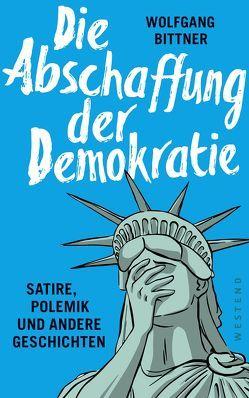 Die Abschaffung der Demokratie von Bittner,  Wolfgang