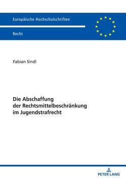 Die Abschaffung der Rechtsmittelbeschränkung im Jugendstrafrecht von Sindl,  Fabian