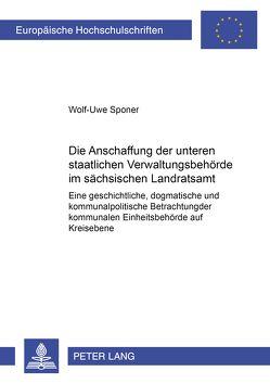 Die Abschaffung der unteren staatlichen Verwaltungsbehörde im sächsischen Landratsamt von Sponer,  Wolf-Uwe